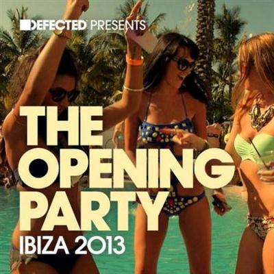 VA - Defected Presents The Opening Party Ibiza 2013