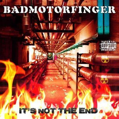 Badmotorfinger - It's Not The End (2013)
